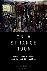 In a Strange Room: Modernism's Corpses and Mortal Obligation (Modernist Literature and Culture) by David Sherman (2014-05-15)