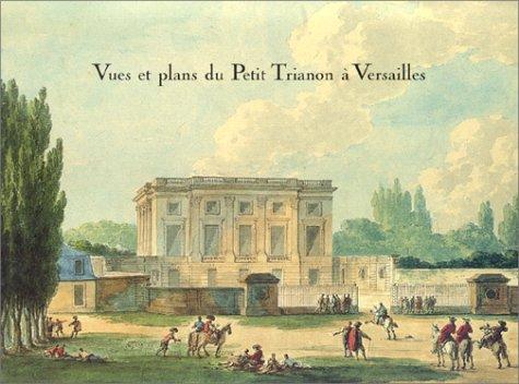 Vues et plans du Petit Trianon à Versailles