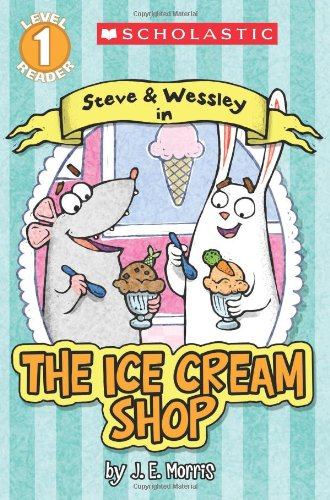 scholastic-reader-level-1-the-ice-cream-shop-a-steve-and-wessley-reader-scholastic-readers