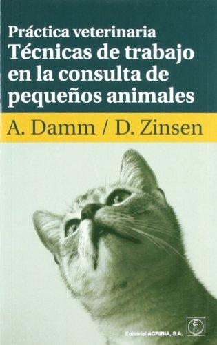 Práctica veterinaria: técnicas de trabajo en la consulta de pequeños animales por Anja Damm