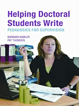 Helping Doctoral Students Write: Pedagogies for Supervision by [Kamler, Barbara, Thomson, Pat]