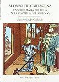Alonso de Cartagena. una biografiapolitica del siglo XV (Estudios de historia / Castilla y León)