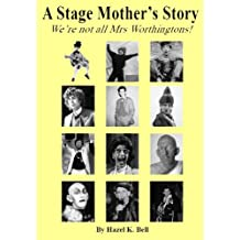 A Stage Mother's Story: We're Not All Mrs Worthingtons!