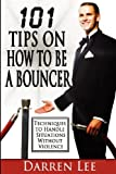 101 Tips on How to Be a Bouncer: Techniques to Handle Situations Without Violence: Volume 1