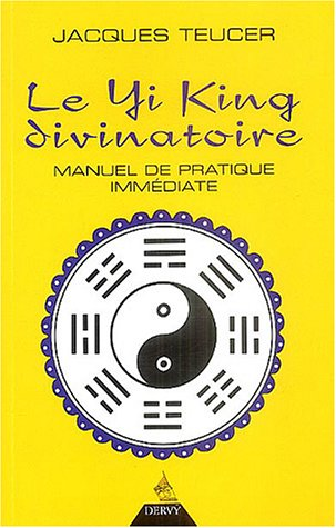 Le Yi King divinatoire : Manuel de pratique immédiate