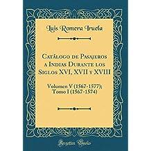 Catálogo de Pasajeros a Indias Durante los Siglos XVI, XVII y XVIII: Volumen V (1567-1577); Tomo I (1567-1574) (Classic Reprint)
