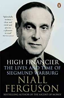 High Financier: The Lives and Time of Siegmund Warburg by [Ferguson, Niall]