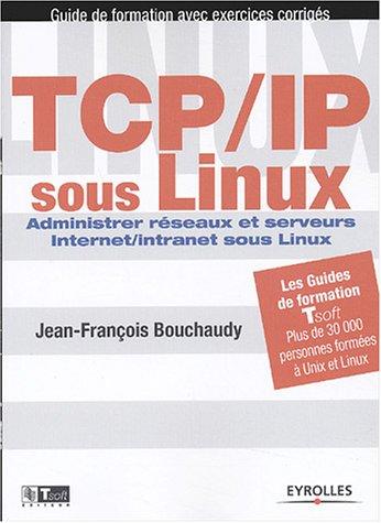 TCP/IP sous Linux : Administrer réseaux et serveurs Internet/Intranet sous Linux par Jean-François Bouchaudy