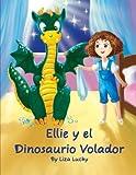 Ellie y el Dinosaurio Volador: Cuento para niños 4-8 Años, libros en español para niños, Cuentos para dormir, Libros ilustrados, Libro preescolar, Aventuras, Spanish books for children Spanish edition