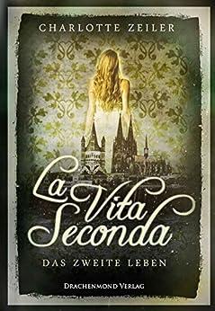 La Vita Seconda: Das zweite Leben von [Zeiler, Charlotte]
