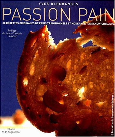 PASSION PAIN. 60 recettes originales de pains traditionnels et modernes, de sandwiches, etc.