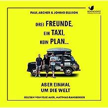 Drei Freunde, ein Taxi, kein Plan...: Aber einmal um die Welt: Gelesen von Felix Auer, Matthias Ransberger. Ungekürzte Hörbuchfassung (2 MP3 Audio CDs)
