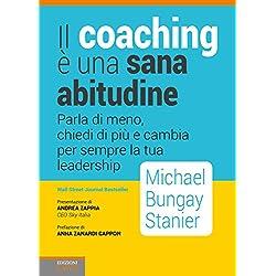 Il coaching è una sana abitudine. Parla di meno, chiedi di più e cambia per sempre la tua leadership