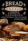 Bread Lover's Cookbook: Delicious Bread Recipes to Make For the Holidays!