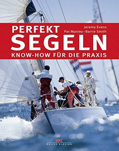 Perfekt segeln: Know-how für die Praxis