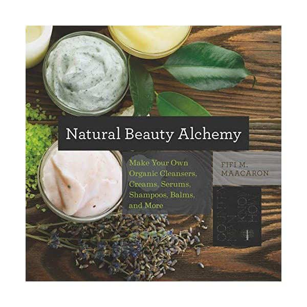Natural Beauty Alchemy - Make Your Own Organic Cleansers, Creams, Serums, Shampoos, Balms, and More (Countryman Know How): 0