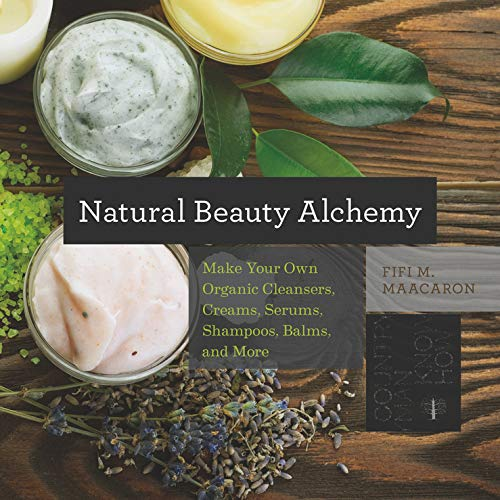 Natural Beauty Alchemy - Make Your Own Organic Cleansers, Creams, Serums, Shampoos, Balms, and More (Countryman Know How)