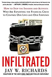 Infiltrated: How to Stop the Insiders and Activists Who Are Exploiting the Financial Crisis to Control Our Lives and Our Fortunes by Jay W. Richards (2013-08-02)