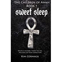Sweet Sleep:The Children of Ankh Book 1: Volume 1 by Kim Cormack (2014-08-10)
