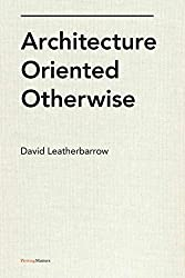 [(Architecture Oriented Otherwise)] [By (author) David Leatherbarrow] published on (January, 2015)