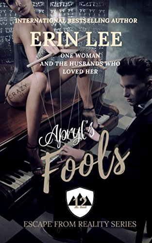 Apryl's Fools: One woman. Five husbands. (Escape From Reality Book 12) by [Lee, Erin]