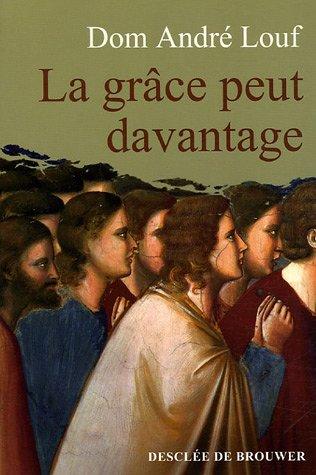 La grâce peut davantage : L'accompagnement spirituel par André Louf