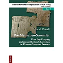Die Menschen-Sammler: Über den Umgang mit menschlichen Überresten im Übersee-Museum Bremen (Wissenschaftliche Beiträge aus dem Tectum Verlag)