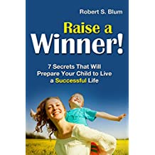 Raise A Winner!: 7 Secrets That Will Prepare Your Child to Live a Successful Life (English Edition)