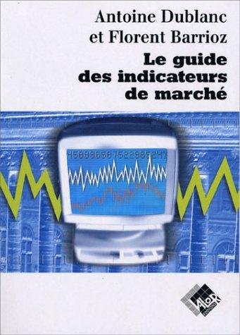 LE GUIDE DES INDICATEURS DE MARCHE. Une introduction au market timing par Antoine Dublanc, Florent Barrioz