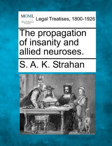 The propagation of insanity and allied neuroses. por S. A. K. Strahan