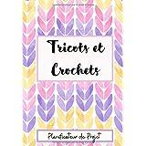 Tricots et Crochets : Carnet de projets et créations, 140 pages à compléter pour suivre vos projets en cours ainsi que les pr