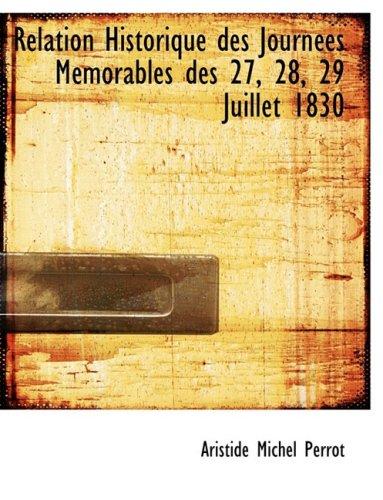 Relation Historique des Journées Mémorables des 27, 28, 29 Juillet 1830