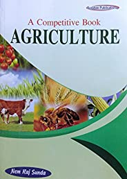A Competitive Book of Agriculture for UPSC, PSCs ARS/SRF/JRF, Pre PG & Ph.D. Entrance(Old Edit