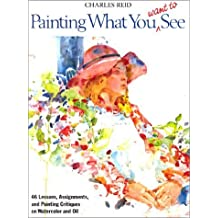 Painting What You Want to See by Charles Reid (1987-02-01)