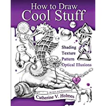 How to Draw Cool Stuff: Basic, Shading, Textures and Optical Illusions: 2500