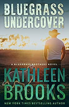 Bluegrass Undercover (Bluegrass Brothers Book 1) by [Brooks, Kathleen]