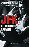 JFK - Le dernier témoin: ASSASSINAT DE KENNEDY : ENFIN LA VERITE !