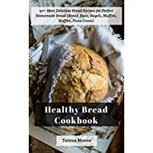 Healthy Bread Cookbook:  50+ Most Delicious Bread Recipes for Perfect Homemade Bread (Bread, Buns, Bagels, Muffins, Waffles, Pizza Crusts) (Quick and Easy Natural Food Book 11) (English Edition)