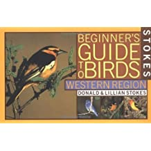 Stokes Beginner's Guide to Birds : Western Region 1st edition by Stokes, Donald, Stokes, Lillian (1996) Paperback