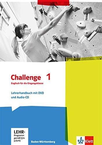 Challenge 1. Englisch für die Eingangsklasse. Ausgabe Baden-Württemberg: Lehrerhandbuch mit DVD und Audio-CD 11. Klasse (Challenge. Ausgabe für Baden-Württemberg ab 2016)