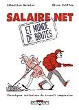 Salaire net et monde de brutes : chroniques ordinaires du travail temporaire | Marnier, Sébastien (1978?-....). Auteur