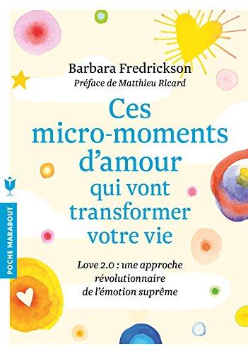 Ces micro-moments d'amour qui vont transformer votre vie: Une approche révolutionnaire de lémotion suprême par Barbara Fredrickson