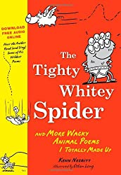 The Tighty Whitey Spider: And More Wacky Animal Poems I Totally Made Up