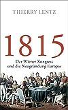 1815: Der Wiener Kongress und die Neugründung Europas