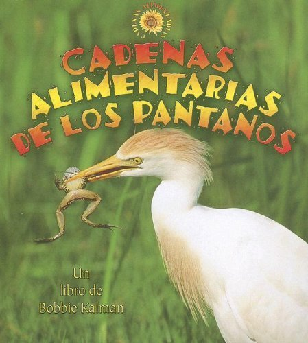Cadenas Alimentarias De Los Pantanos / Wetland Food Chains (Cadenas Alimentarias / Food Chains) (Spanish Edition) by Kalman, Bobbie, Burns, Kylie (2007) Paperback