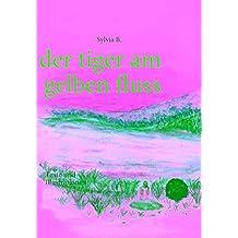 der tiger am gelben fluss: Texte und Illustrationen
