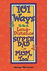 101 Ways to be a Long-Distance Super-Dad ...or Mom, Too! (English Edition)