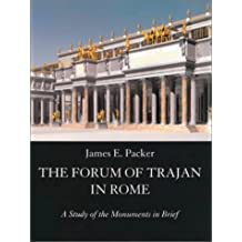 The Forum of Trajan in Rome: A Study of the Monuments in Brief by James E Packer (2002-01-21)