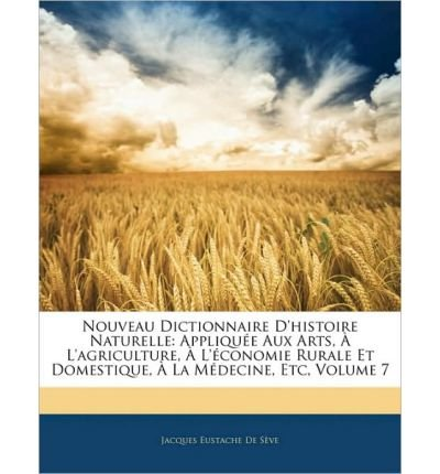 Nouveau Dictionnaire D'Histoire Naturelle: Appliquee Aux Arts, A L'Agriculture, A L'Economie Rurale Et Domestique, a la Medecine, Etc, Volume 7 (Paperback)(French) - Common