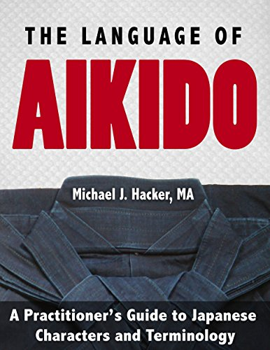 The Language of Aikido: A Practitioner's Guide to Japanese Characters and Terminology (English Edition)